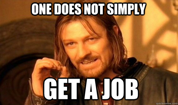 One does not simply get a job - One does not simply get a job  Boromirmod