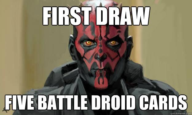 e484cd8d5a423e34c49c9d8d15943ac47f6f342fd36a547f450e6d72f5a48041 first draw five battle droid cards epic maul quickmeme