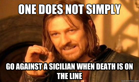 One Does Not Simply Go against a sicilian when death is on the line - One Does Not Simply Go against a sicilian when death is on the line  Boromir