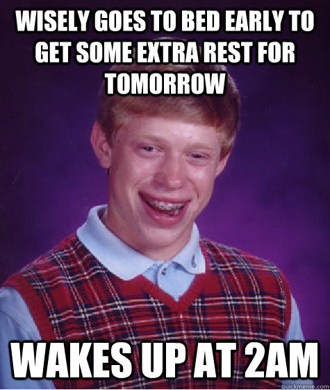 wisely Goes to bed early to get some extra rest for tomorrow wakes up at 2am - wisely Goes to bed early to get some extra rest for tomorrow wakes up at 2am  Bad Luck Brian