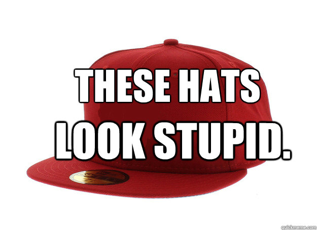 These HATS  Look Stupid. - These HATS  Look Stupid.  Misc