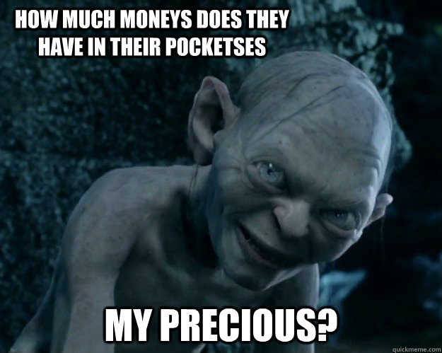 how much moneys does they have in their pocketses my precious?  Combover Gollum