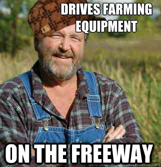 Drives farming equipment on the freeway