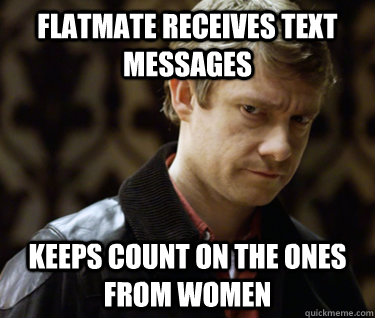 flatmate receives text messages keeps count on the ones from women  Defensively Heterosexual John Watson