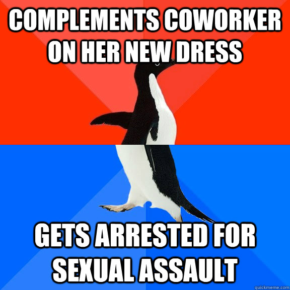 complements coworker on her new dress gets arrested for sexual assault - complements coworker on her new dress gets arrested for sexual assault  Socially Awesome Awkward Penguin
