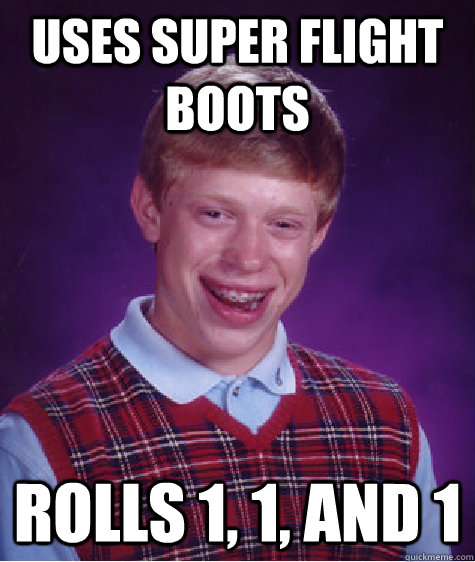 Uses Super Flight Boots rolls 1, 1, and 1 - Uses Super Flight Boots rolls 1, 1, and 1  Bad Luck Brian