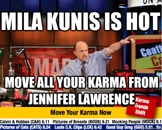 Mila Kunis is hot move all your karma from jennifer lawrence - Mila Kunis is hot move all your karma from jennifer lawrence  Mad Karma with Jim Cramer