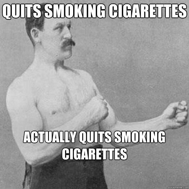 quits smoking cigarettes actually quits smoking cigarettes  - quits smoking cigarettes actually quits smoking cigarettes   overly manly man