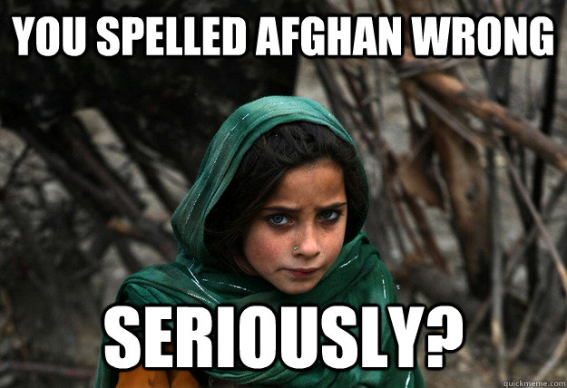 you spelled afghan wrong seriously?