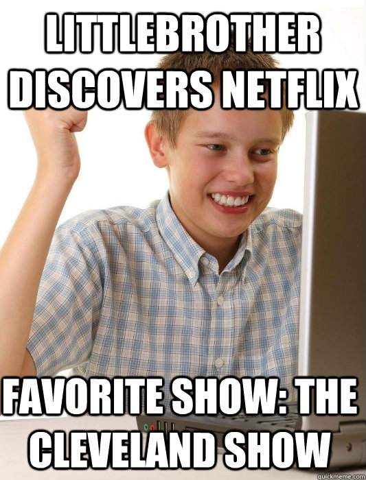 Littlebrother discovers netflix favorite show: the Cleveland show - Littlebrother discovers netflix favorite show: the Cleveland show  First Day on the Internet Kid