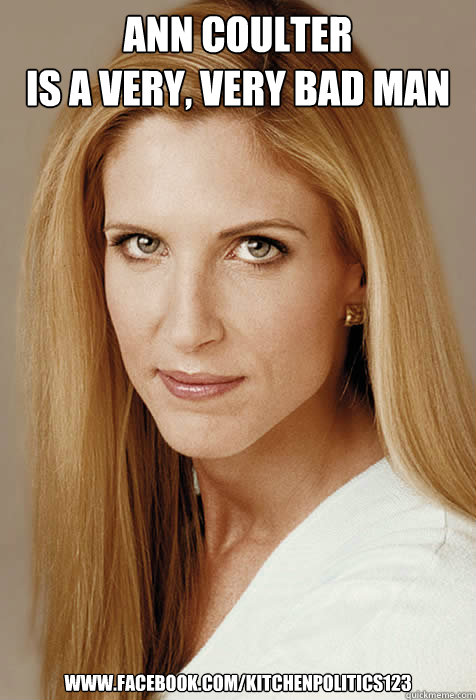 Ann Coulter Is a very, very bad man www.facebook.com/kitchenpolitics123