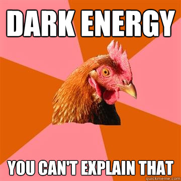 Dark Energy You can't explain that - Dark Energy You can't explain that  Anti-Joke Chicken