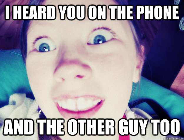 I heard you on the phone and the other guy too - I heard you on the phone and the other guy too  Overly Attached Sibling