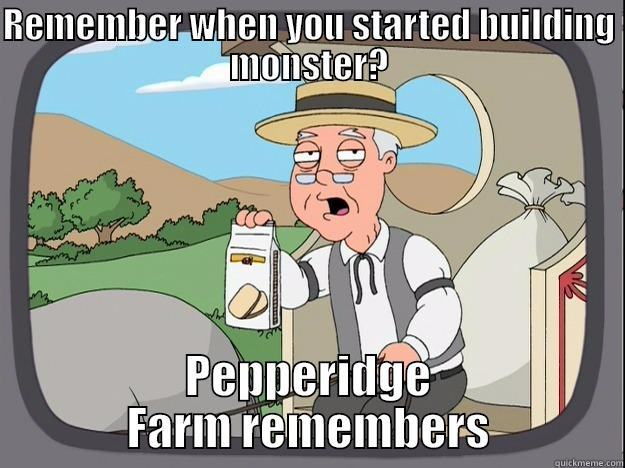 REMEMBER WHEN YOU STARTED BUILDING MONSTER? PEPPERIDGE FARM REMEMBERS Pepperidge Farm Remembers