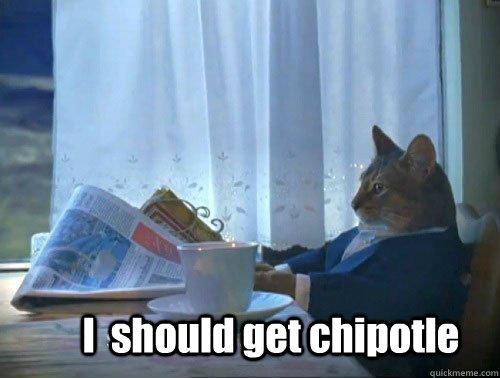 Fancy Meme: I Should Get Chipotle