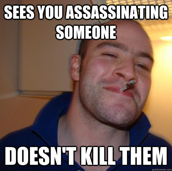 Sees you assassinating someone doesn't kill them - Sees you assassinating someone doesn't kill them  Misc