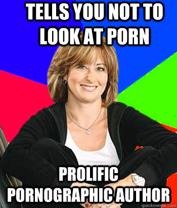 tells you not to look at porn prolific pornographic author - tells you not to look at porn prolific pornographic author  Sheltering Suburban Mom