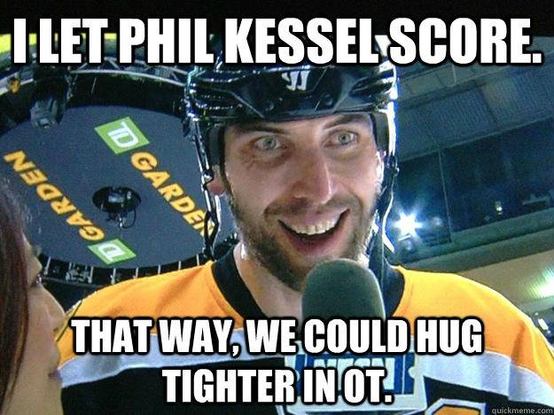 e4e2c528d801ceb937613c9fc0e445629f4e1521cd07a3218c5ef52920bda13f i let phil kessel score that way, we could hug tighter in ot,Phil Kessel Memes