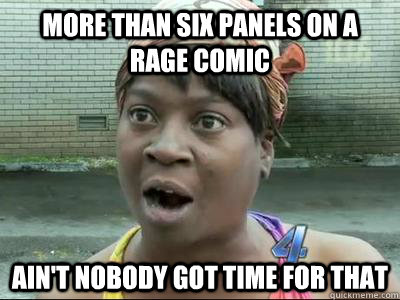 more than six panels on a rage comic Ain't Nobody Got Time For That