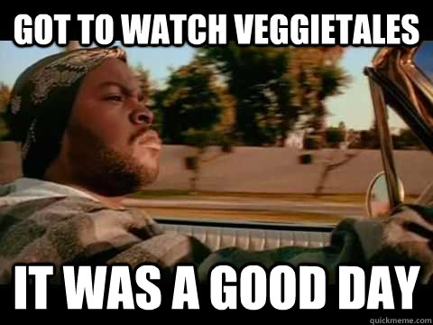 Got to watch veggietales it was a good day - Got to watch veggietales it was a good day  Good day cube