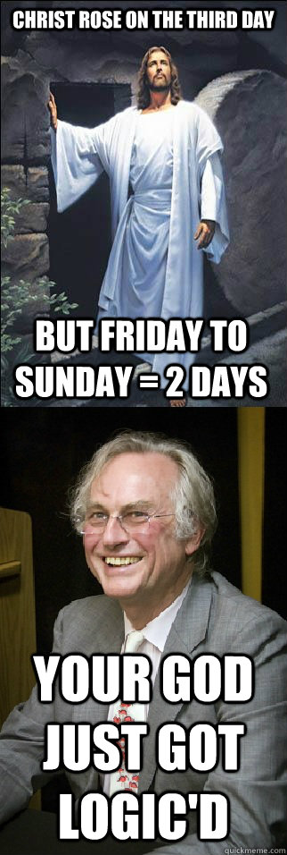 christ rose on the third day your god just got logic'd but friday to sunday = 2 days - christ rose on the third day your god just got logic'd but friday to sunday = 2 days  Misc