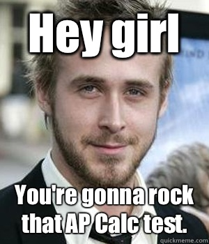 Hey girl You're gonna rock that AP Calc test. - Hey girl You're gonna rock that AP Calc test.  Misc