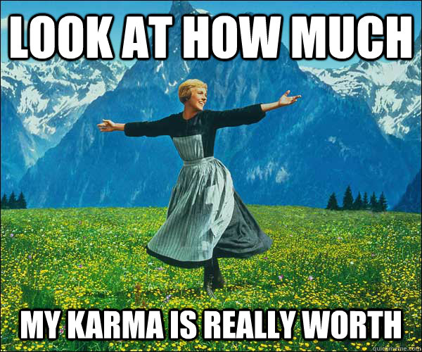 Look at how much my karma is really worth - Look at how much my karma is really worth  Sound of Music