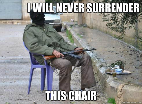 This chair I will never surrender