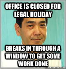 OFFICE IS CLOSED FOR LEGAL HOLIDaY breaks in through a window to get some work done