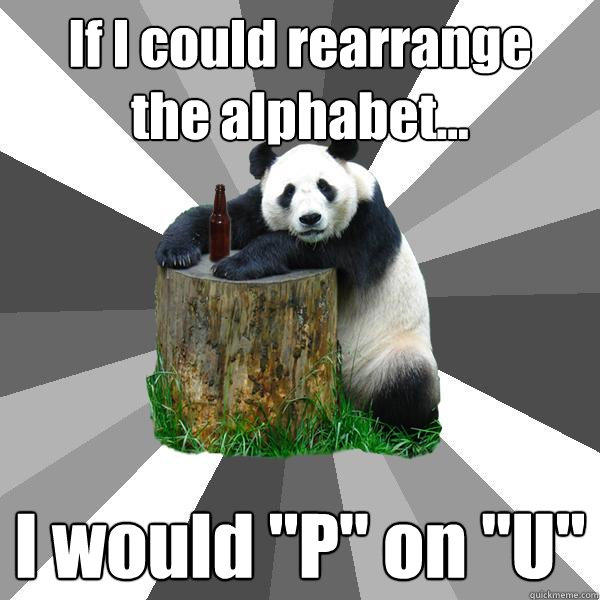If I could rearrange the alphabet... I would
