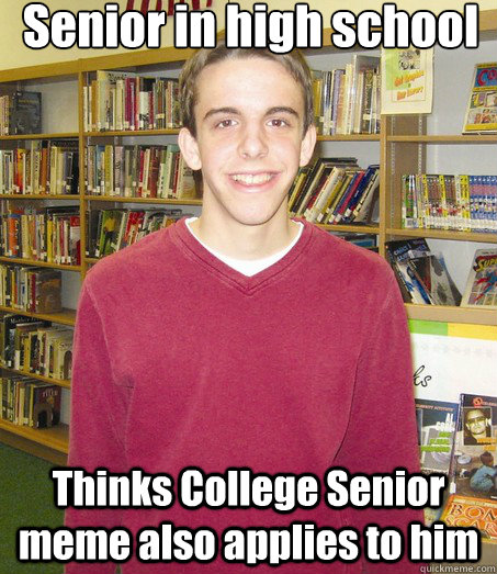 Senior in high school Thinks College Senior meme also applies to him