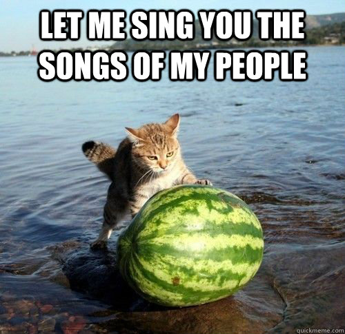 Let me sing you the songs of my people