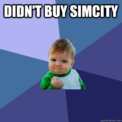 Didn't buy Simcity  - Didn't buy Simcity   Success Kid