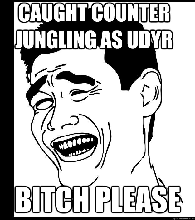 caught counter jungling as udyr bitch please