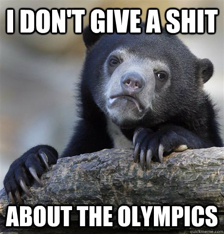 I don't give a shit About the Olympics - I don't give a shit About the Olympics  Confession Bear