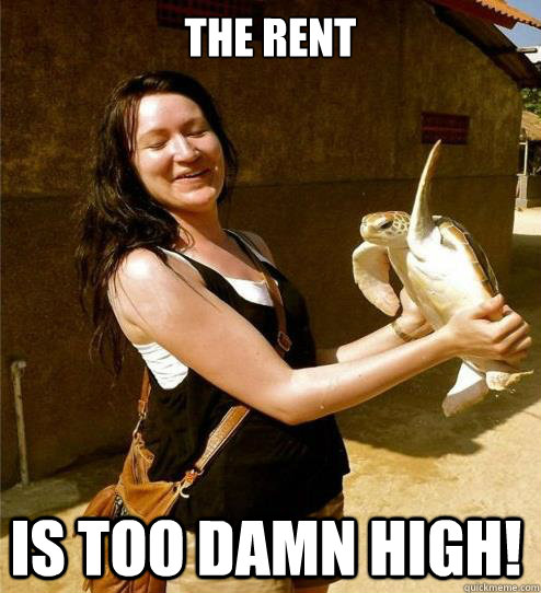 The Rent Is too damn high!