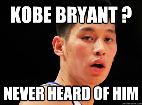 Kobe Bryant ? Never Heard of Him