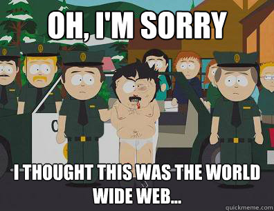 Oh, I'm sorry I thought this was the World Wide Web... - Oh, I'm sorry I thought this was the World Wide Web...  Randy-Marsh