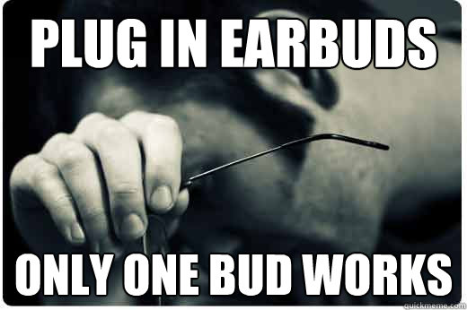 Plug in earbuds Only one bud works