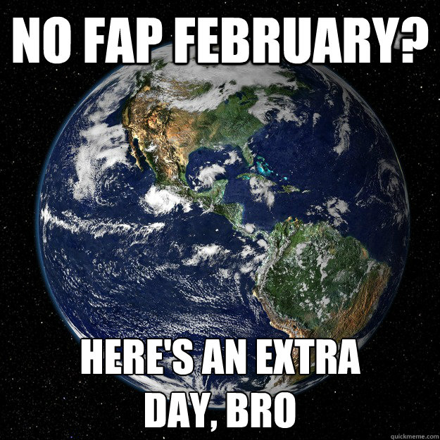 No fap february? Here's an extra  day, bro - No fap february? Here's an extra  day, bro  Good Guy Planet