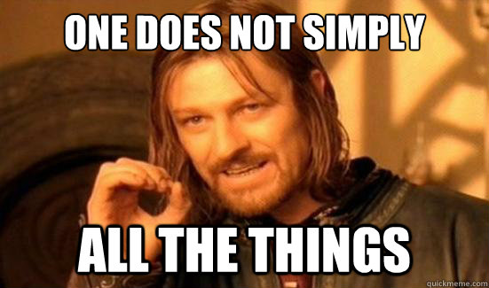 One Does Not Simply All the things - One Does Not Simply All the things  Boromir
