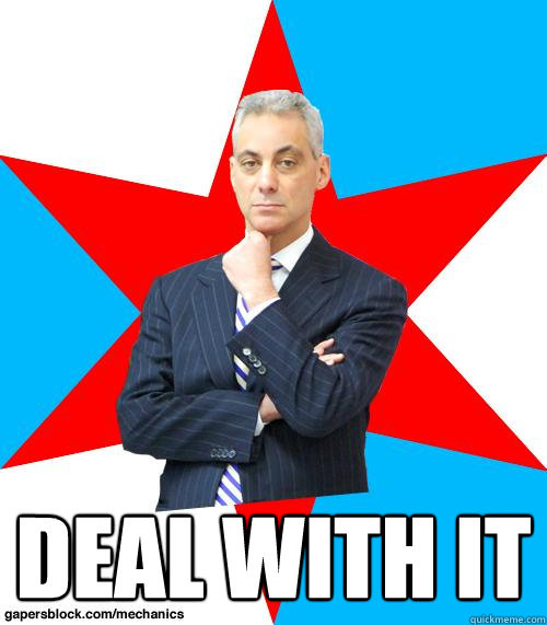 deal with it -  deal with it  Mayor Emanuel