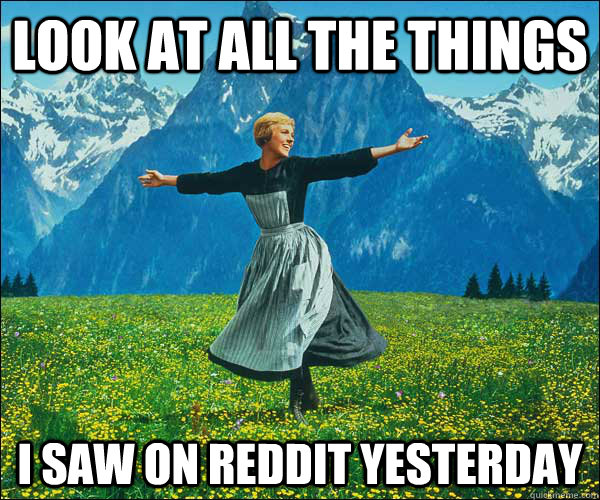look at all the things i saw on reddit yesterday  - look at all the things i saw on reddit yesterday   Look At All The Fucks I Give