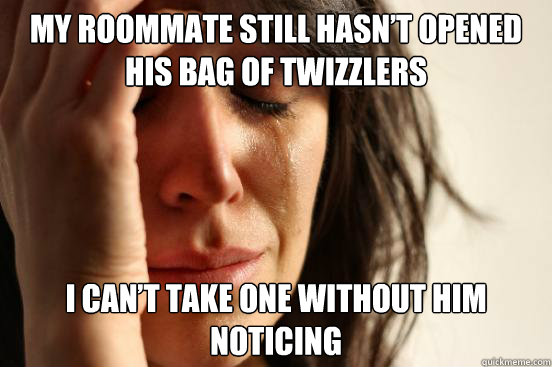 My roommate still hasn't opened his bag of twizzlers I can't take one without him noticing - My roommate still hasn't opened his bag of twizzlers I can't take one without him noticing  First World Problems