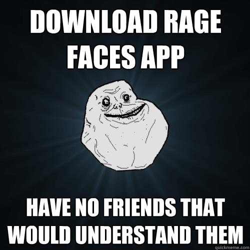 Download Rage Faces App Have no friends that would understand them