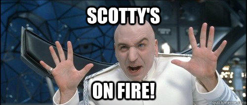 Scotty's on fire!  Scotty