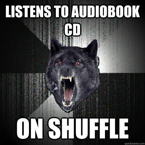 Listens to Audiobook CD on Shuffle - Listens to Audiobook CD on Shuffle  Insanity Wolf