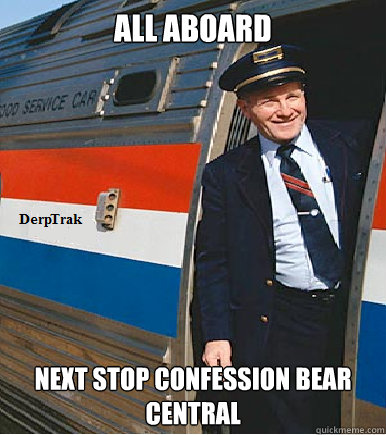 All Aboard Next stop Confession Bear Central