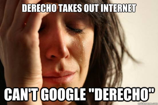 Derecho takes out internet Can't google