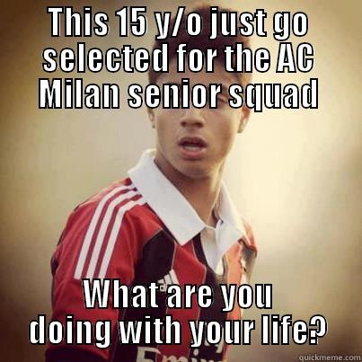 THIS 15 Y/O JUST GO SELECTED FOR THE AC MILAN SENIOR SQUAD WHAT ARE YOU DOING WITH YOUR LIFE? Misc